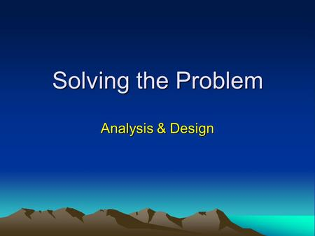 Solving the Problem Analysis & Design.