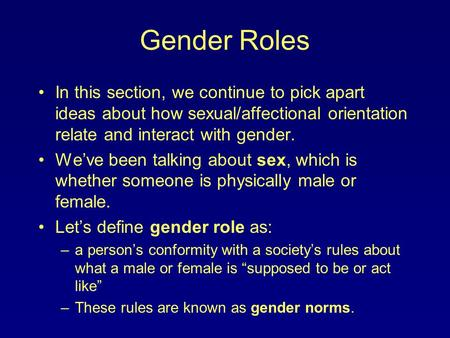Gender Roles In this section, we continue to pick apart ideas about how sexual/affectional orientation relate and interact with gender. We've been talking.