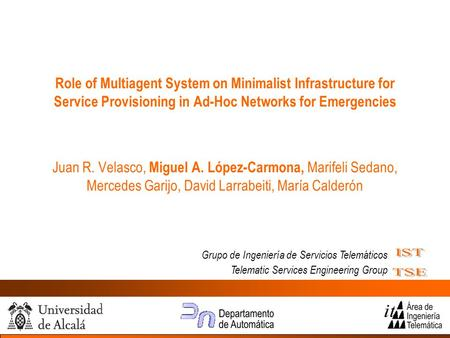 Grupo de Ingeniería de Servicios Telemáticos Telematic Services Engineering Group Role of Multiagent System on Minimalist Infrastructure for Service Provisioning.