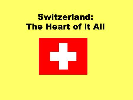 Switzerland: The Heart of it All. Switzerland: The Heart of the Alps.