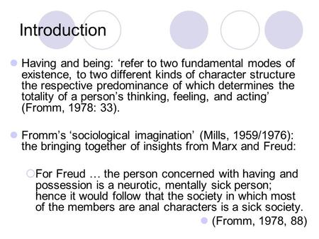 Introduction Having and being: 'refer to two fundamental modes of existence, to two different kinds of character structure the respective predominance.