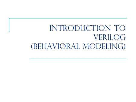 Introduction to Verilog (Behavioral Modeling). Agenda Gate Delays and User-Defined Primitives Behavioral Modeling Design Examples Hands-on Practice.