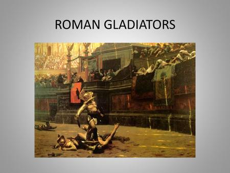 ROMAN GLADIATORS. What is a Gladiator? Gladiator: One who wields a sword Professional fighters who fought for the entertainment of civilians Much like.