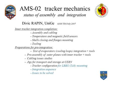 AMS-02 tracker mechanics status of assembly and integration Inner tracker integration completion: - Assembly and cabling - Temperature and magnetic field.