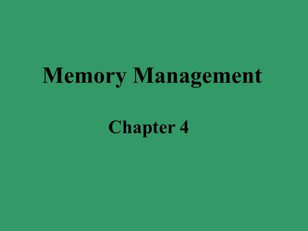 Memory Management Chapter 4. Memory hierarchy Programmers want a lot of fast, non- volatile memory But, here is what we have: