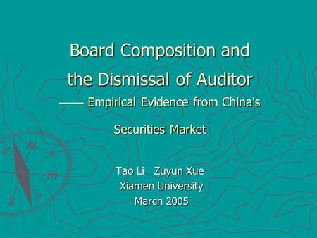Board Composition and the Dismissal of Auditor —— Empirical Evidence from China ' s Securities Market Tao Li Zuyun Xue Tao Li Zuyun Xue Xiamen University.