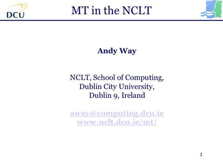 1 MT in the NCLT Andy Way NCLT, School of Computing, Dublin City University, Dublin 9, Ireland