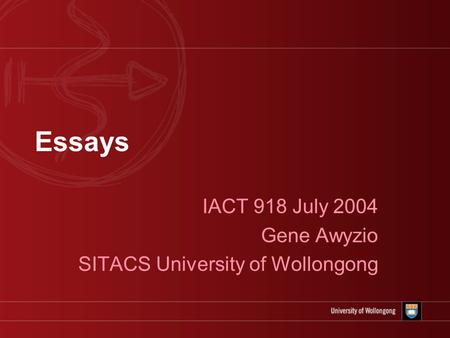 Essays IACT 918 July 2004 Gene Awyzio SITACS University of Wollongong.