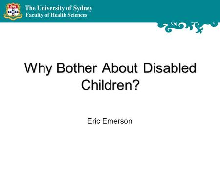 Why Bother About Disabled Children? Eric Emerson.