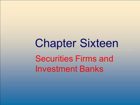 McGraw-Hill /Irwin Copyright © 2001 by The McGraw-Hill Companies, Inc. All rights reserved. Chapter Sixteen Securities Firms and Investment Banks.