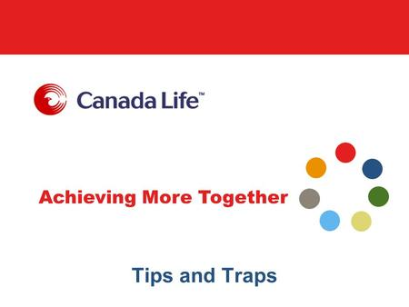Achieving More Together Tips and Traps. Achieving More Together Some important considerations … This material is for information purposes only and should.