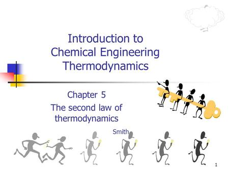1 Introduction to Chemical Engineering Thermodynamics Chapter 5 The second law of thermodynamics Smith.