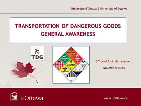 Office of Risk Management November 2010 TRANSPORTATION OF DANGEROUS GOODS GENERAL AWARENESS.