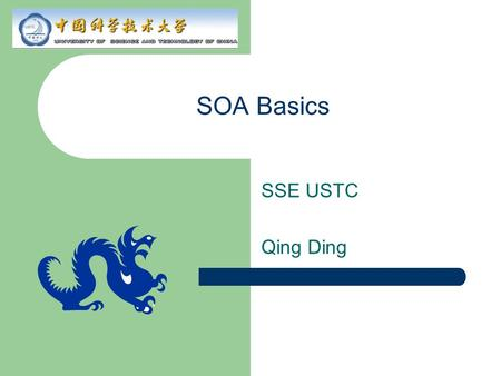 SOA Basics SSE USTC Qing Ding. Topics Quick introduction to SOA Composite applications Services and SOA.