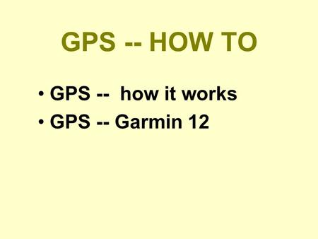 GPS -- HOW TO GPS -- how it works GPS -- Garmin 12.