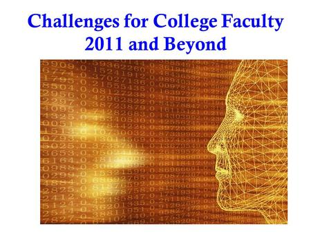 Challenges for College Faculty 2011 and Beyond. A Conversation.