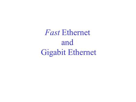 Fast Ethernet and Gigabit Ethernet. Fast Ethernet (100BASE-T) How to achieve 100 Mbps capacity? Media Independent Interface provides three choices. LLC.