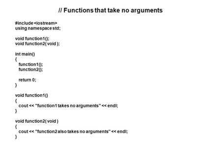 // Functions that take no arguments #include using namespace std; void function1(); void function2( void ); int main() { function1(); function2(); return.