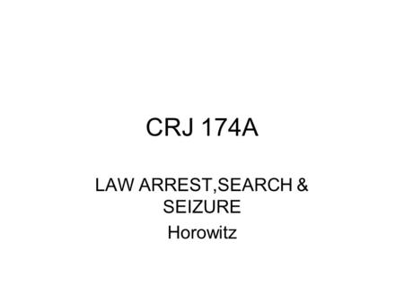 CRJ 174A LAW ARREST,SEARCH & SEIZURE Horowitz. How to find a case if you know the parties.
