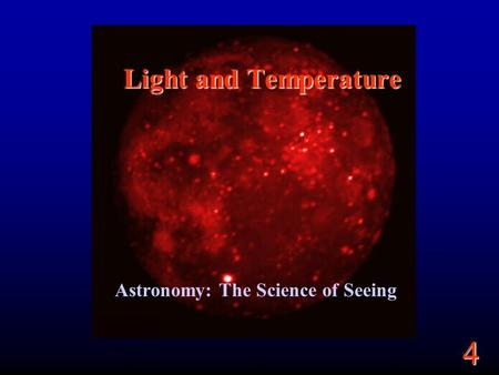 4 Light and Temperature Astronomy: The Science of Seeing.