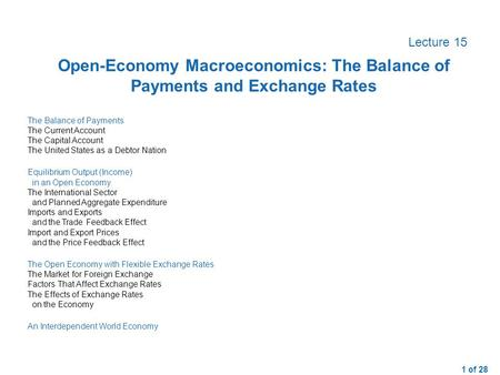 Open-Economy Macroeconomics: The Balance of Payments and Exchange Rates Lecture 15 The Balance of Payments The Current Account The Capital Account The.