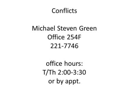 Conflicts Michael Steven Green Office 254F 221-7746 office hours: T/Th 2:00-3:30 or by appt.