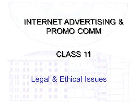 Legal & Ethical Issues INTERNET ADVERTISING & PROMO COMM CLASS 11 INTERNET ADVERTISING & PROMO COMM CLASS 11.