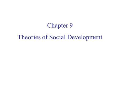 Chapter 9 Theories of Social Development. Stages of Psychosexual Development Stage 1: Oral Stage Birth–1 year Satisfaction through oral pleasure Stage.