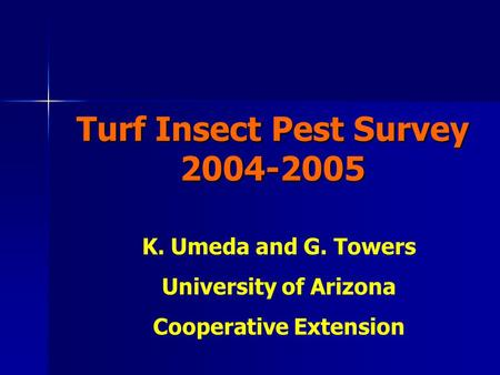 Turf Insect Pest Survey 2004-2005 K. Umeda and G. Towers University of Arizona Cooperative Extension.