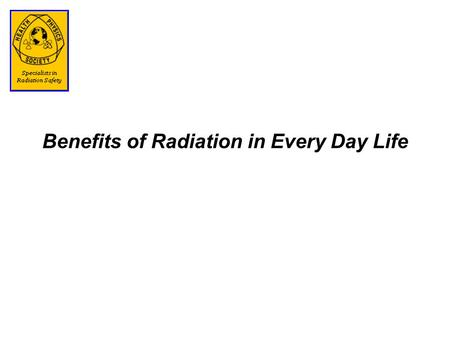 Benefits of Radiation in Every Day Life. Beneficial Uses of Radiation Medical Diagnoses and Treatment Research Applications Industrial/Manufacturing Applications.