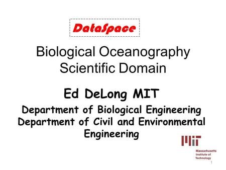 Biological Oceanography Scientific Domain Ed DeLong MIT Department of Biological Engineering Department of Civil and Environmental Engineering DataSpace.