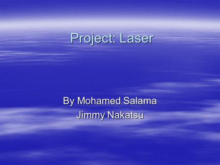 Project: Laser By Mohamed Salama Jimmy Nakatsu. Introduction Lasers 1. Excited State of Atoms 2. Active Amplifying Material and Stimulated Emission of.