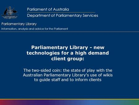 Parliamentary Library Parliamentary Library Information, analysis and advice for the Parliament Parliament of Australia Department of Parliamentary Services.