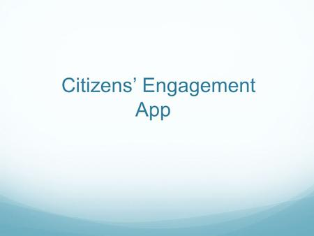 Citizens' Engagement App. Find Android Marketplace on your phone.