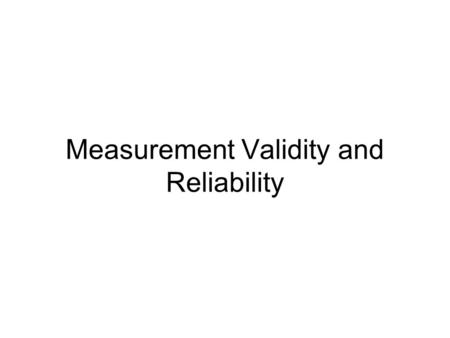Measurement Validity and Reliability. Reliability: The degree to which measures are free from random error and therefore yield consistent results.