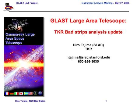 GLAST LAT Project Instrument Analysis Meeting– May 27, 2005 Hiro Tajima, TKR Bad Strips 1 GLAST Large Area Telescope: TKR Bad strips analysis update Hiro.