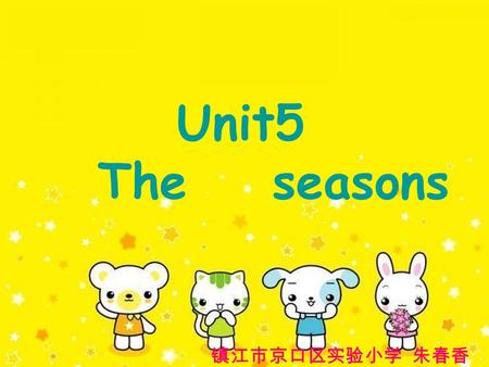 Unit5 The seasons 镇江市京口区实验小学 朱春香. Warm,rainy,spring day. Hot,sunny,summer day. Cool,cloudy,autumn day. Cold,windy,winter day. Rowing,climbing,spring day.