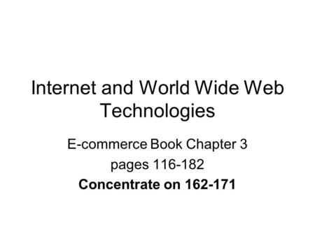 Internet and World Wide Web Technologies E-commerce Book Chapter 3 pages 116-182 Concentrate on 162-171.