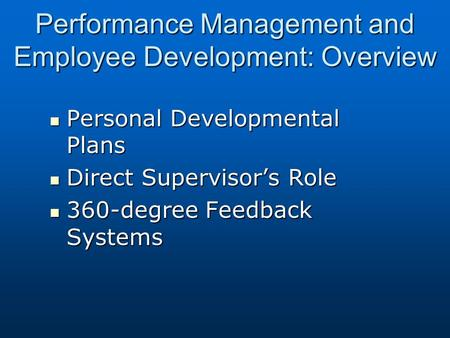 Performance Management and Employee Development: Overview Personal Developmental Plans Personal Developmental Plans Direct Supervisor's Role Direct Supervisor's.