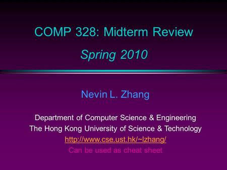 COMP 328: Midterm Review Spring 2010 Nevin L. Zhang Department of Computer Science & Engineering The Hong Kong University of Science & Technology