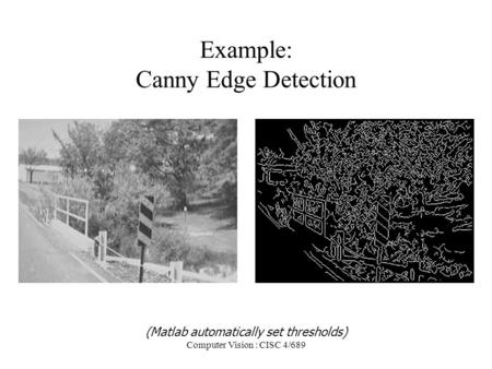 Computer Vision : CISC 4/689 Example: Canny Edge Detection (Matlab automatically set thresholds)