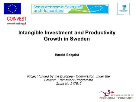 Intangible Investment and Productivity Growth in Sweden Harald Edquist Project funded by the European Commission under the Seventh Framework Programme.