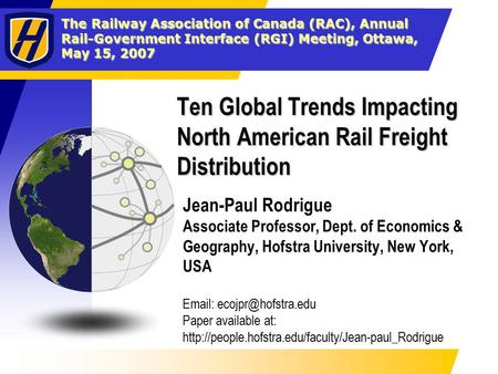The Railway Association of Canada (RAC), Annual Rail-Government Interface (RGI) Meeting, Ottawa, May 15, 2007 Ten Global Trends Impacting North American.