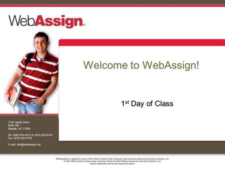 Welcome to WebAssign! 1 st Day of Class. How to Self-Enroll in WebAssign Your instructor has decided to allow students to self- enroll into this WebAssign.