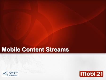 Mobile Content Streams. Digital Content Available Mobile Content Streams: K-5 Supplemental Math by Math Strand K-8 Supplemental Science by Science Strand.