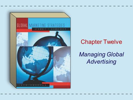 Chapter Twelve Managing Global Advertising. Copyright © Houghton Mifflin Company. All rights reserved.12 - 2 Figure 12.1: Global Advertising.