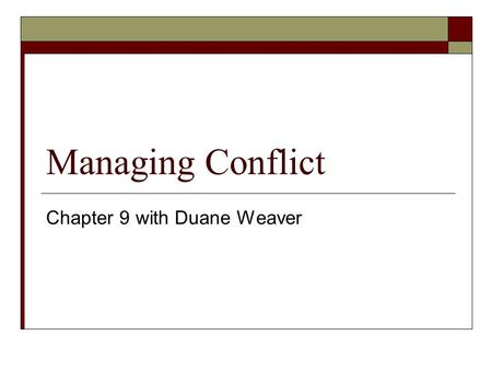 Managing Conflict Chapter 9 with Duane Weaver. What is Channel Conflict?  In channel distribution, conflict is not negative, rather, some conflict actually.