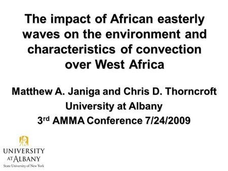 The impact of African easterly waves on the environment and characteristics of convection over West Africa Matthew A. Janiga and Chris D. Thorncroft University.