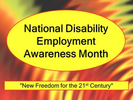 National Disability Employment Awareness Month New Freedom for the 21 st Century