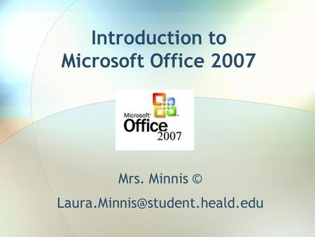 Introduction to Microsoft Office 2007 Mrs. Minnis ©